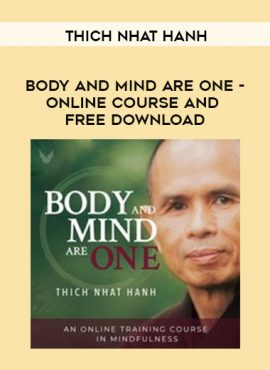 Thich Nhat Hanh - BODY AND MIND ARE ONE - ONLINE COURSE AND FREE DOWNLOAD by https://lobacademy.com/