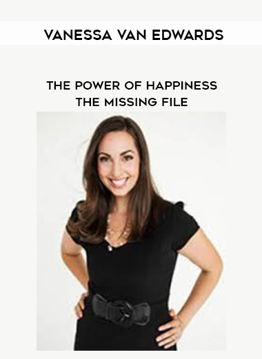 Vanessa Van Edwards - The Power of Happiness - The Missing file by https://lobacademy.com/