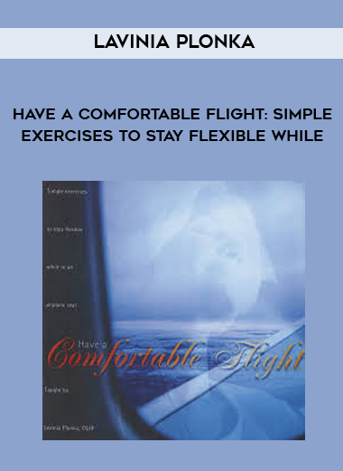 Lavinia Plonka - Have a Comfortable Flight: Simple Exercises to Stay Flexible While by https://lobacademy.com/