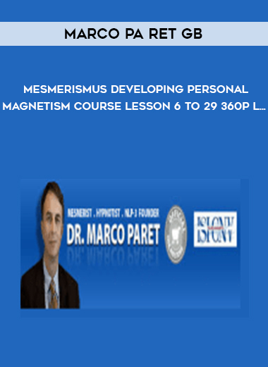 Marco Pa ret GB - Mesmerismus Developing Personal Magnetism Course Lesson 6 to 29 360p L... by https://lobacademy.com/