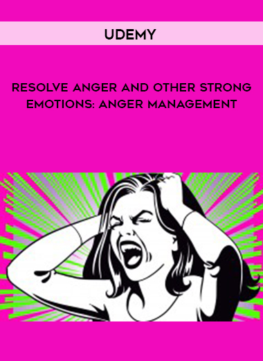 Udemy - Resolve anger and other strong emotions: Anger Management by https://lobacademy.com/