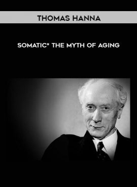 Thomas Hanna - Somatic* - The Myth of Aging by https://lobacademy.com/